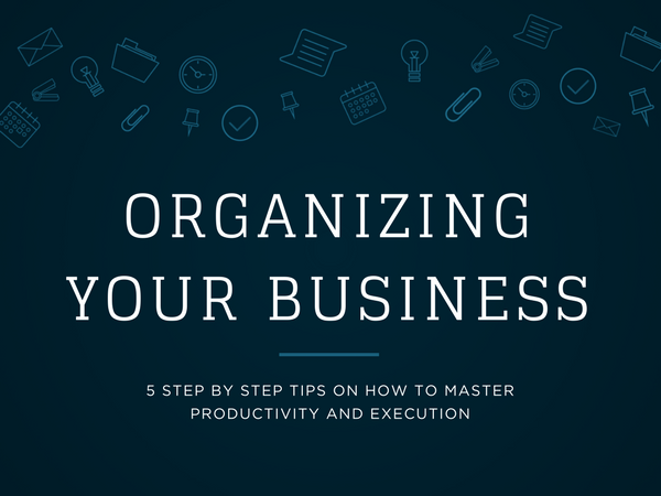 5 Step Guide to Organizing Your Business